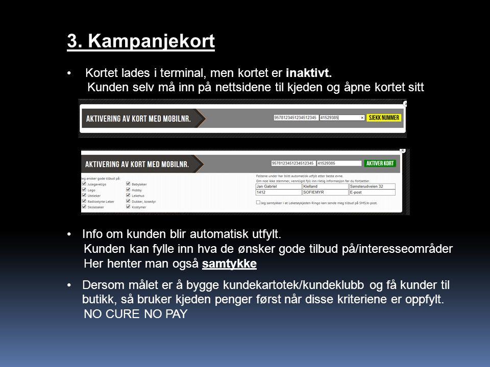 3. Kampanjekort Kortet lades i terminal, men kortet er inaktivt. Kunden selv må inn på nettsidene til kjeden og åpne kortet sitt Info om kunden blir a