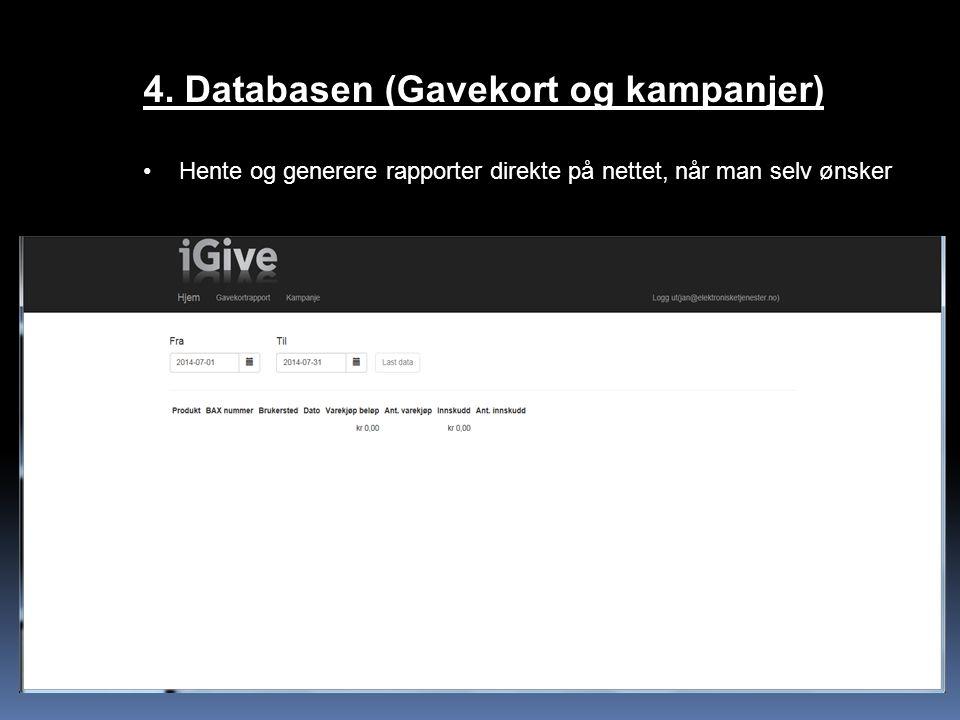 4. Databasen (Gavekort og kampanjer) Hente og generere rapporter direkte på nettet, når man selv ønsker