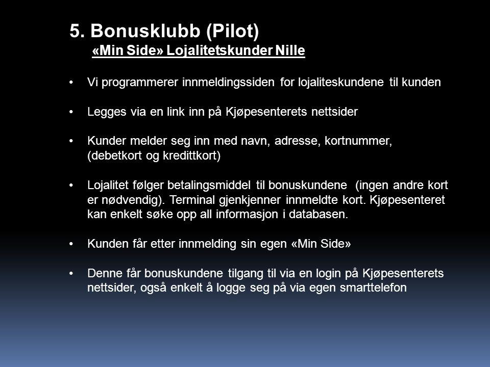 5. Bonusklubb (Pilot) «Min Side» Lojalitetskunder Nille Vi programmerer innmeldingssiden for lojaliteskundene til kunden Legges via en link inn på Kjø