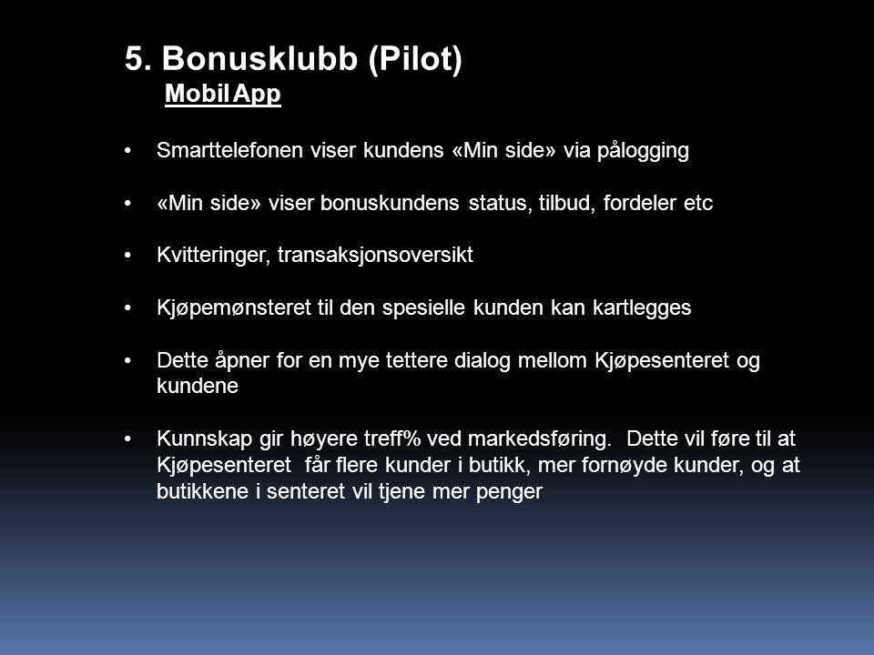 5. Bonusklubb (Pilot) Mobil App Smarttelefonen viser kundens «Min side» via pålogging «Min side» viser bonuskundens status, tilbud, fordeler etc Kvitt