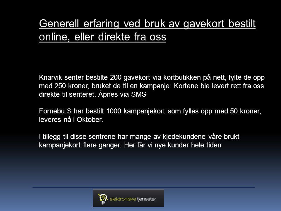 Generell erfaring ved bruk av gavekort bestilt online, eller direkte fra oss Knarvik senter bestilte 200 gavekort via kortbutikken på nett, fylte de opp med 250 kroner, bruket de til en kampanje.