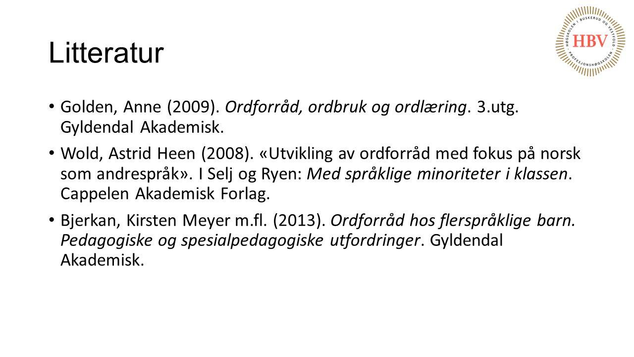 Litteratur Golden, Anne (2009). Ordforråd, ordbruk og ordlæring. 3.utg. Gyldendal Akademisk. Wold, Astrid Heen (2008). «Utvikling av ordforråd med fok