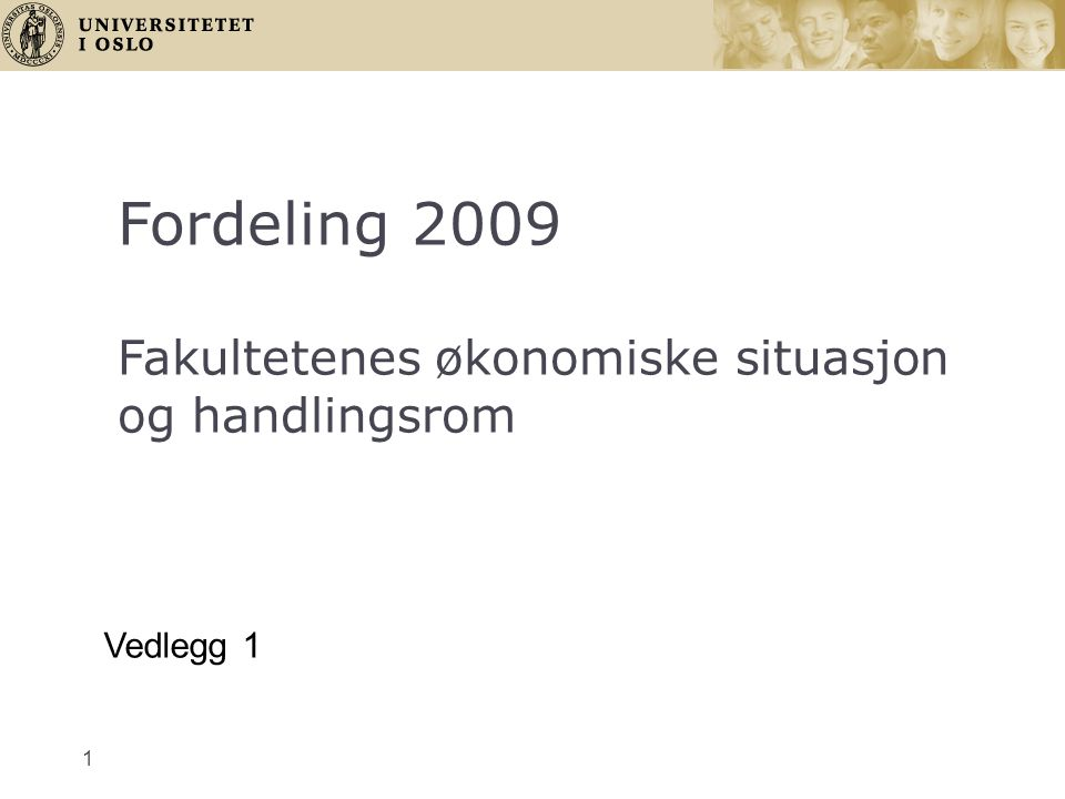 1 Fordeling 2009 Fakultetenes økonomiske situasjon og handlingsrom Vedlegg 1