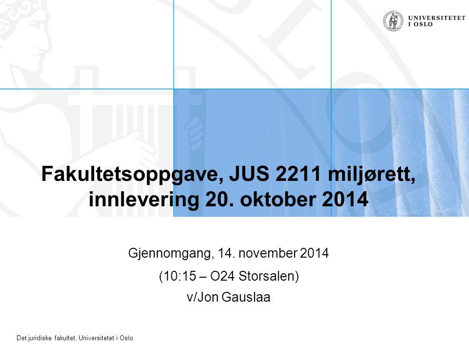 Det juridiske fakultet, Universitetet i Oslo Fakultetsoppgave, JUS 2211 miljørett, innlevering 20. oktober 2014 Gjennomgang, 14. november 2014 (10:15