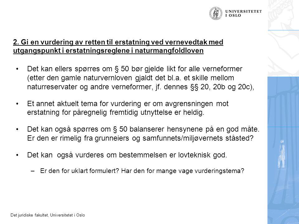 Det juridiske fakultet, Universitetet i Oslo 2. Gi en vurdering av retten til erstatning ved vernevedtak med utgangspunkt i erstatningsreglene i natur