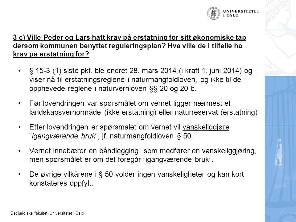 Det juridiske fakultet, Universitetet i Oslo 3 c) Ville Peder og Lars hatt krav på erstatning for sitt økonomiske tap dersom kommunen benyttet reguler
