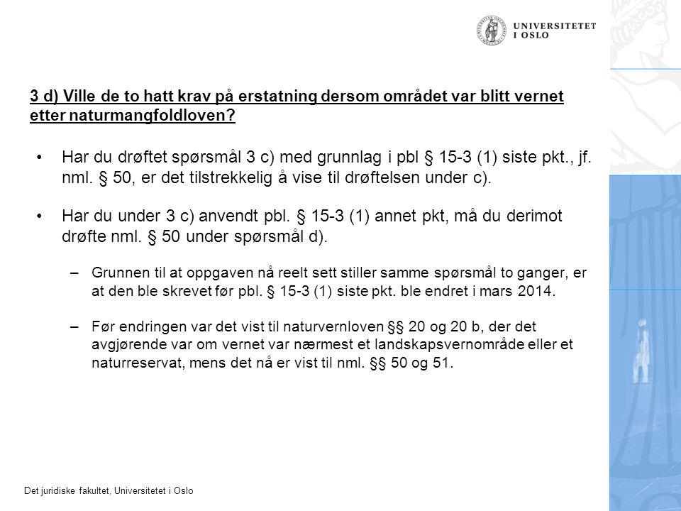 Det juridiske fakultet, Universitetet i Oslo 3 d) Ville de to hatt krav på erstatning dersom området var blitt vernet etter naturmangfoldloven? Har du