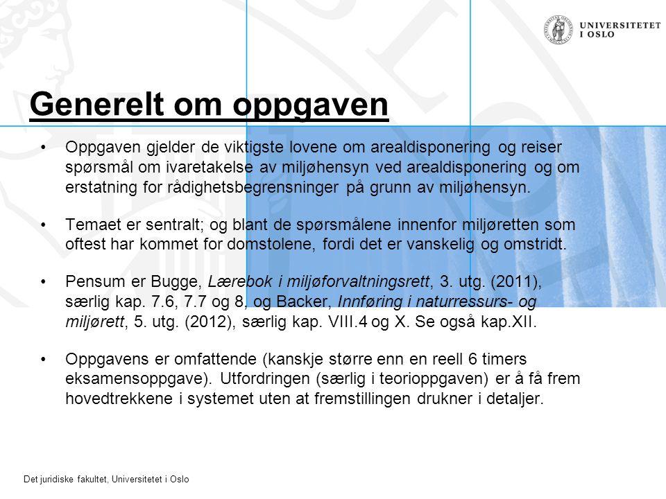 Det juridiske fakultet, Universitetet i Oslo Generelt om oppgaven Oppgaven gjelder de viktigste lovene om arealdisponering og reiser spørsmål om ivare