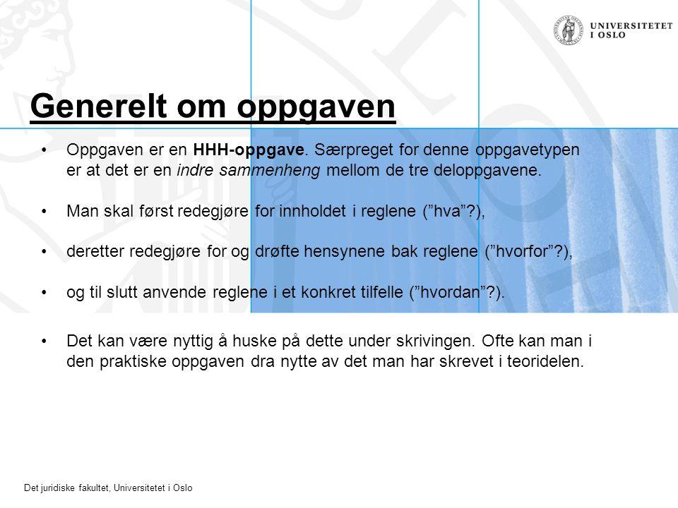 Det juridiske fakultet, Universitetet i Oslo Generelt om oppgaven Oppgaven er en HHH-oppgave. Særpreget for denne oppgavetypen er at det er en indre s