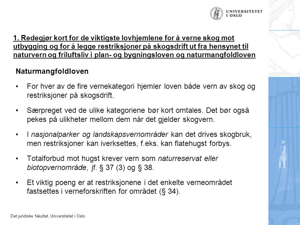 Det juridiske fakultet, Universitetet i Oslo 1. Redegjør kort for de viktigste lovhjemlene for å verne skog mot utbygging og for å legge restriksjoner