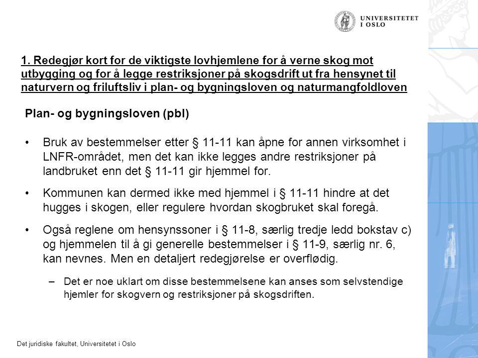 Det juridiske fakultet, Universitetet i Oslo 3 d) Ville de to hatt krav på erstatning dersom området var blitt vernet etter naturmangfoldloven.