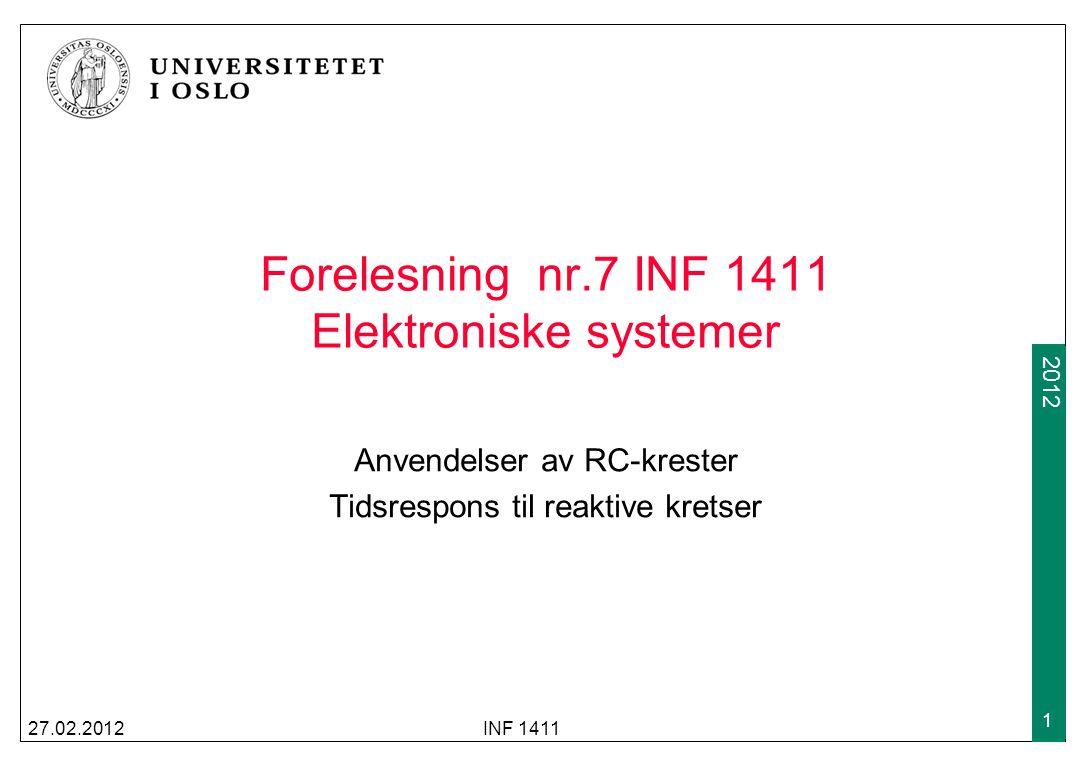 2009 2012 Forelesning nr.7 INF 1411 Elektroniske systemer Anvendelser av RC-krester Tidsrespons til reaktive kretser 27.02.2012INF 1411 1