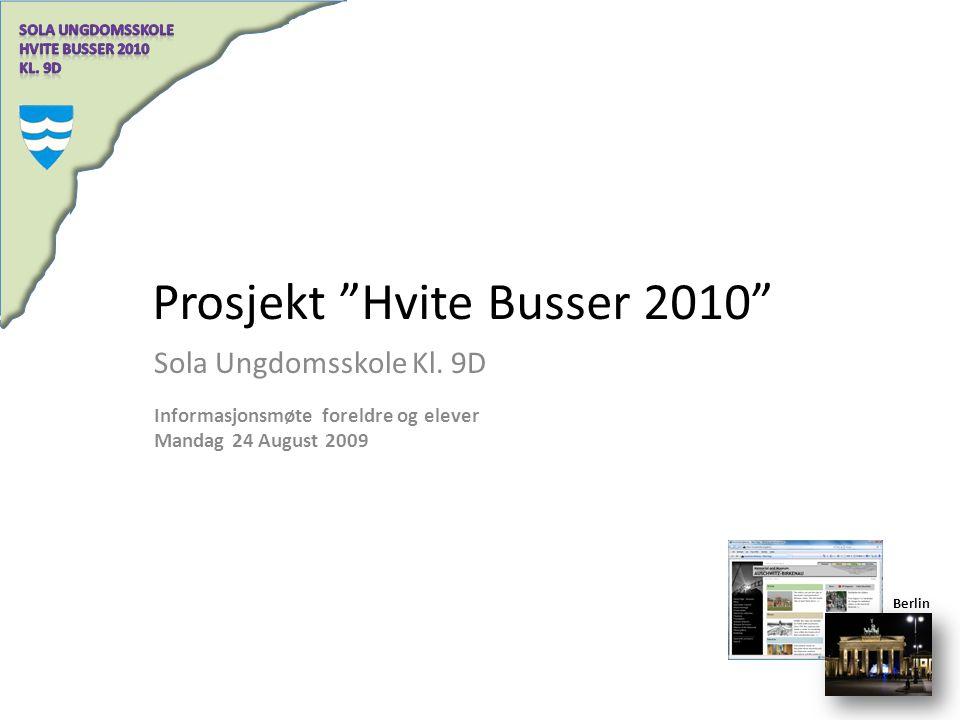 """Prosjekt """"Hvite Busser 2010"""" Sola Ungdomsskole Kl. 9D Informasjonsmøte foreldre og elever Mandag 24 August 2009 Berlin"""