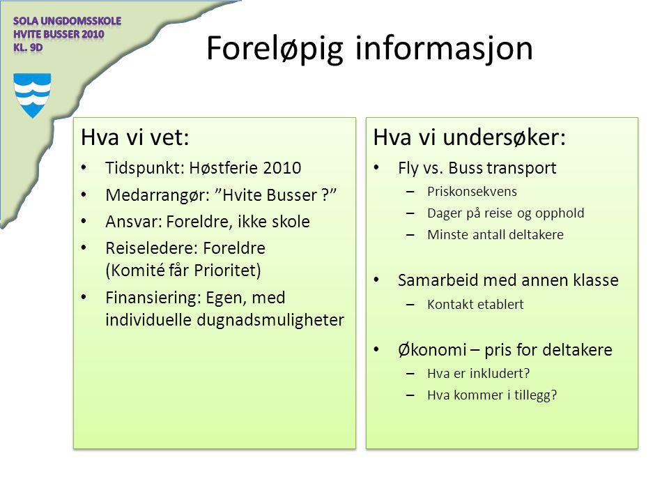 """Foreløpig informasjon Hva vi vet: Tidspunkt: Høstferie 2010 Medarrangør: """"Hvite Busser ?"""" Ansvar: Foreldre, ikke skole Reiseledere: Foreldre (Komité f"""