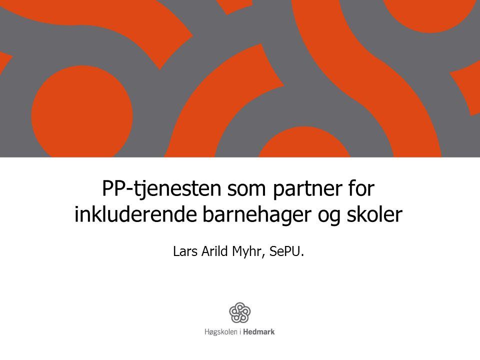 PP-tjenesten som partner for inkluderende barnehager og skoler Lars Arild Myhr, SePU.