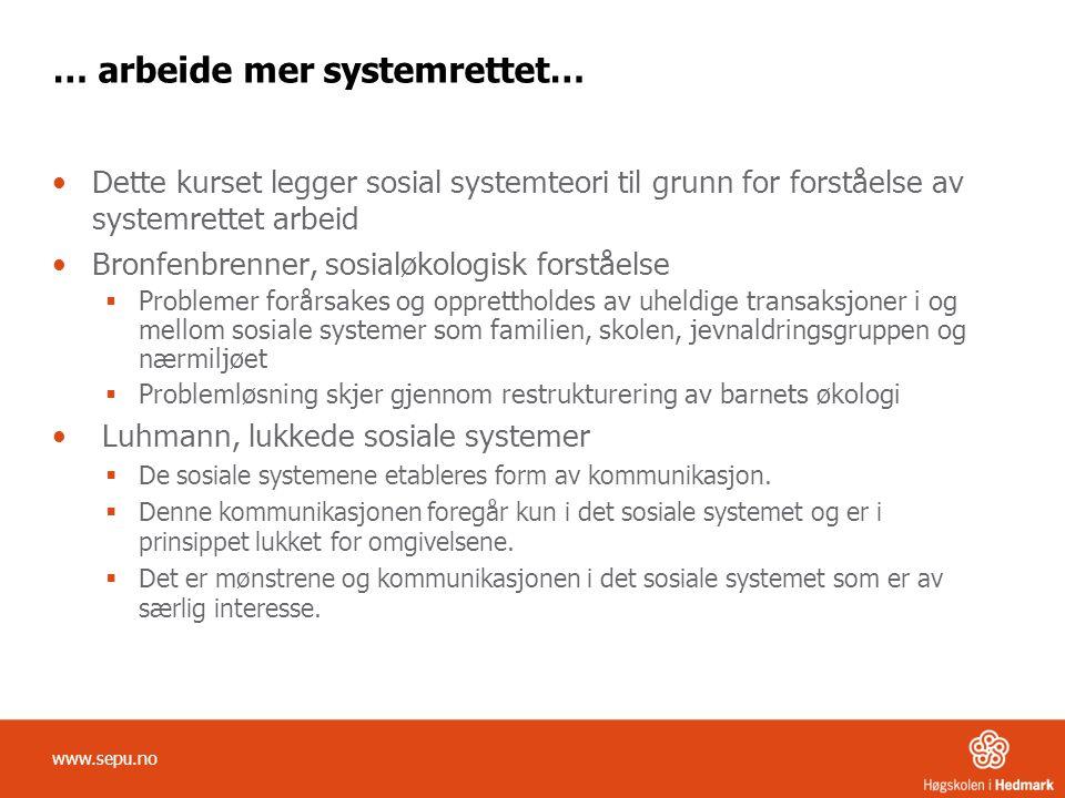 … arbeide mer systemrettet… Dette kurset legger sosial systemteori til grunn for forståelse av systemrettet arbeid Bronfenbrenner, sosialøkologisk for