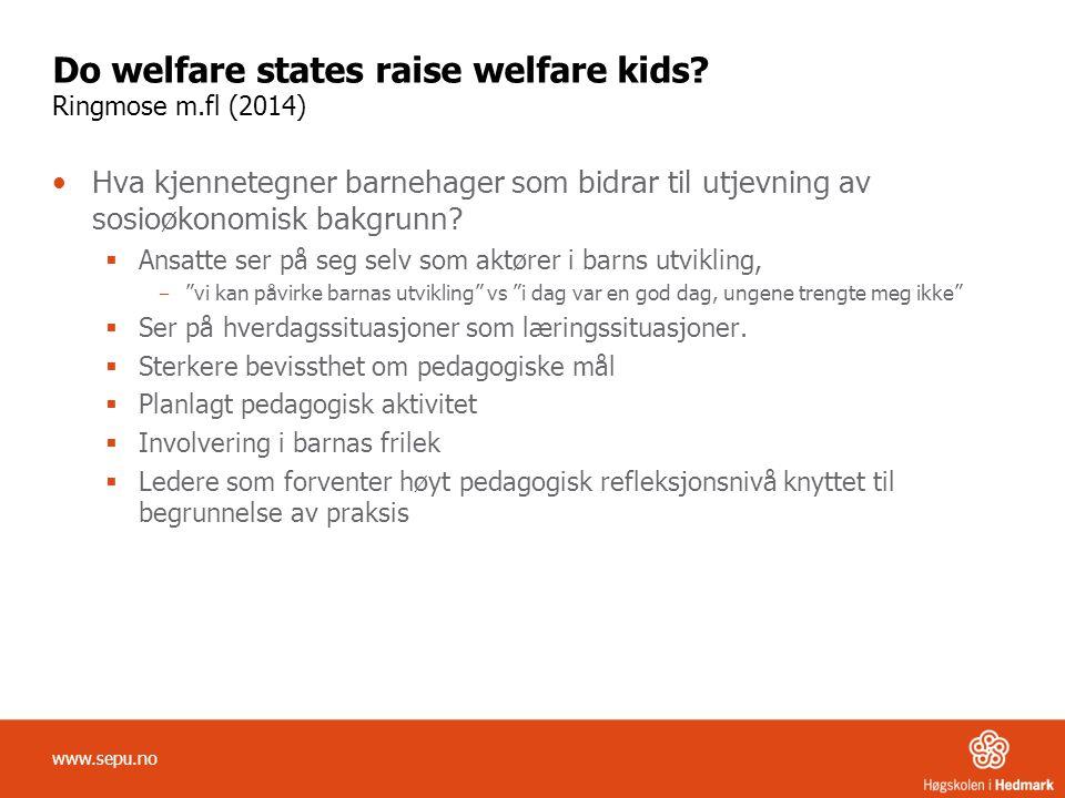 Do welfare states raise welfare kids? Ringmose m.fl (2014) Hva kjennetegner barnehager som bidrar til utjevning av sosioøkonomisk bakgrunn?  Ansatte