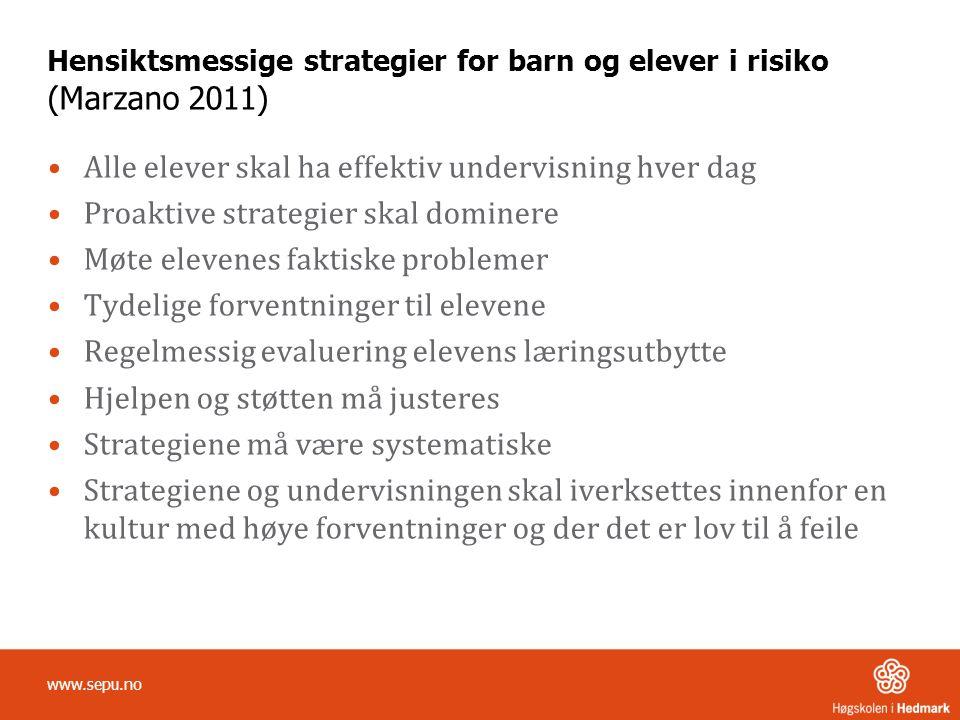 Hensiktsmessige strategier for barn og elever i risiko (Marzano 2011) Alle elever skal ha effektiv undervisning hver dag Proaktive strategier skal dom