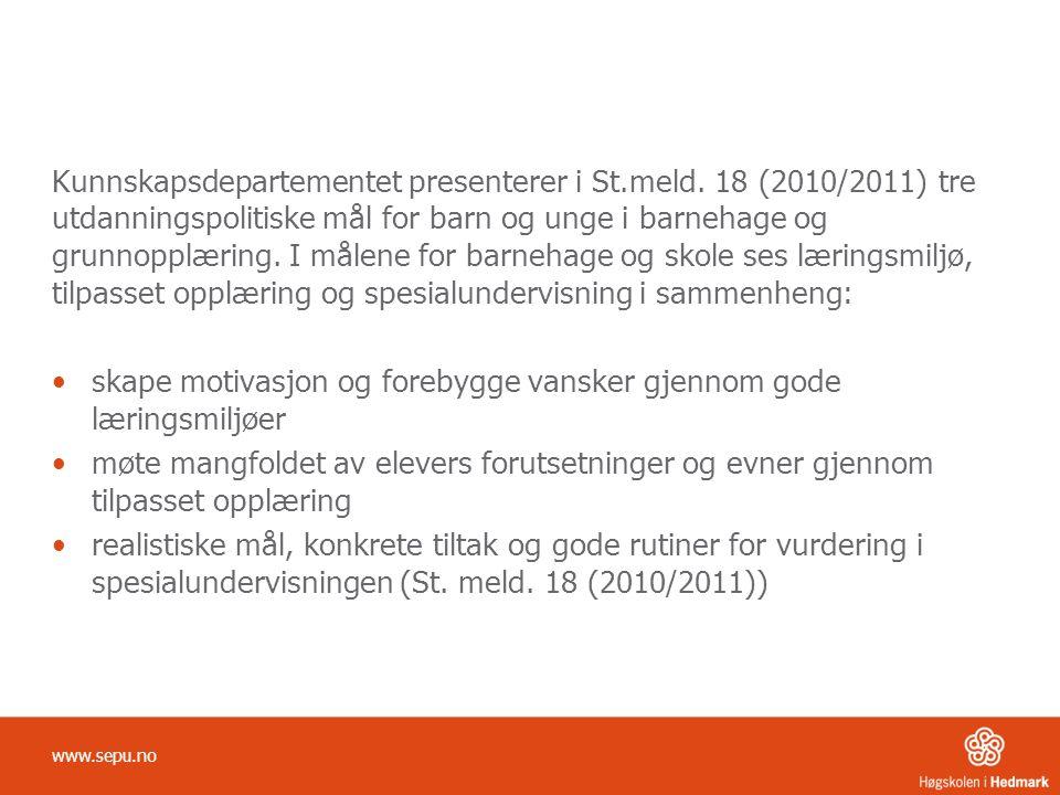 Kunnskapsdepartementet presenterer i St.meld. 18 (2010/2011) tre utdanningspolitiske mål for barn og unge i barnehage og grunnopplæring. I målene for