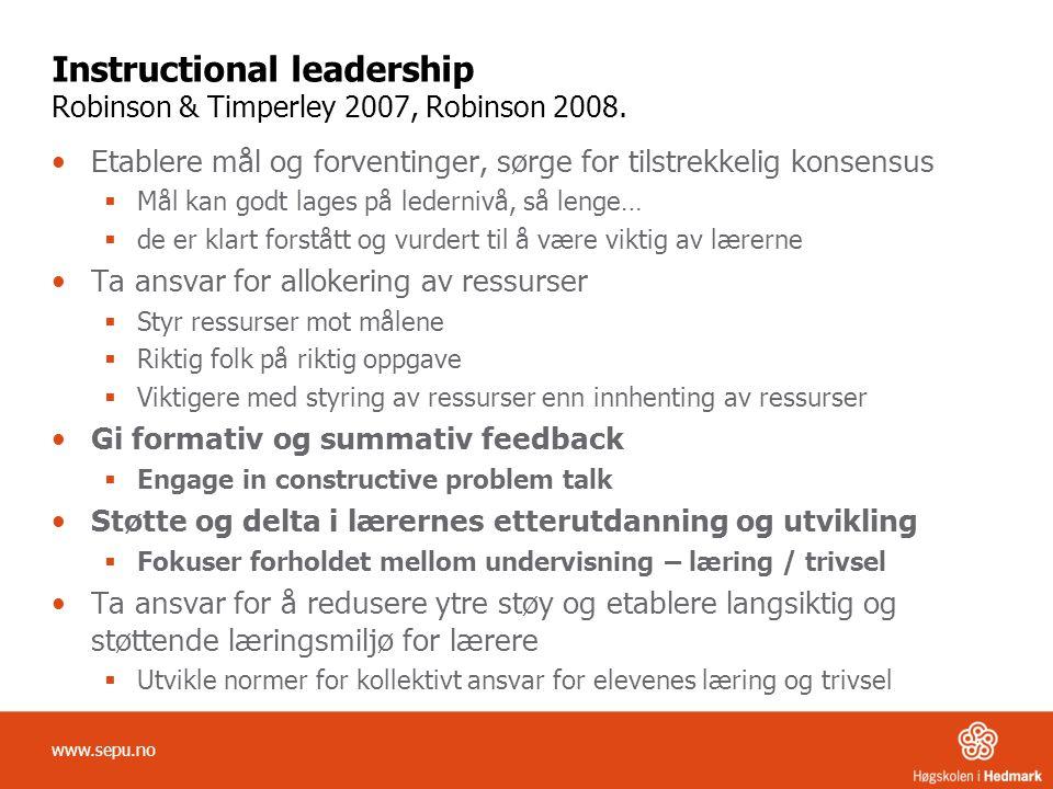 Instructional leadership Robinson & Timperley 2007, Robinson 2008. Etablere mål og forventinger, sørge for tilstrekkelig konsensus  Mål kan godt lage