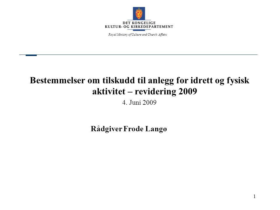 Royal Ministry of Culture and Church Affairs 1 Bestemmelser om tilskudd til anlegg for idrett og fysisk aktivitet – revidering 2009 4. Juni 2009 Rådgi