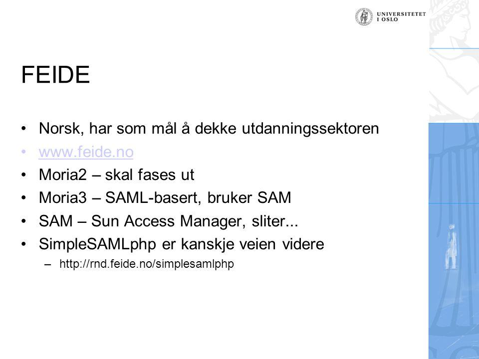 FEIDE Norsk, har som mål å dekke utdanningssektoren www.feide.no Moria2 – skal fases ut Moria3 – SAML-basert, bruker SAM SAM – Sun Access Manager, sliter...