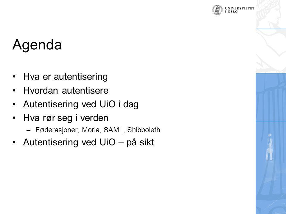 Agenda Hva er autentisering Hvordan autentisere Autentisering ved UiO i dag Hva rør seg i verden –Føderasjoner, Moria, SAML, Shibboleth Autentisering ved UiO – på sikt