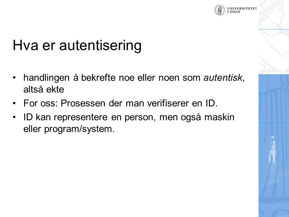 Hva er autentisering handlingen å bekrefte noe eller noen som autentisk, altså ekte For oss: Prosessen der man verifiserer en ID. ID kan representere