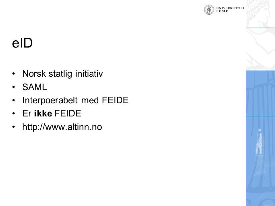 eID Norsk statlig initiativ SAML Interpoerabelt med FEIDE Er ikke FEIDE http://www.altinn.no