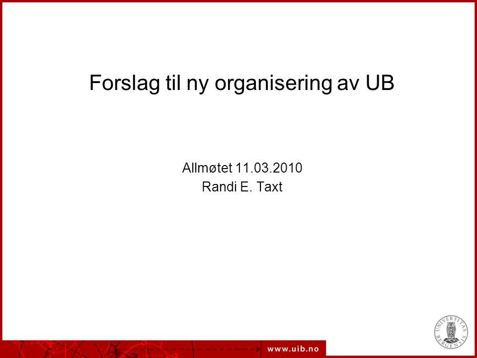 Organisering er ikke svaret – men verktøyet Med forslag til ny organisering håper å få et bedre verktøy Det er vi alle som (!) er svaret på om UB vil lykkes Vil vi prøve å møte utfordringene eller ønsker vi å stagnere i en form.