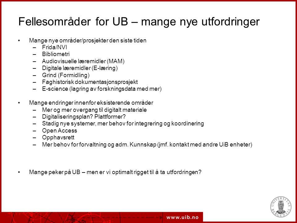 Fellesområder for UB – mange nye utfordringer Mange nye områder/prosjekter den siste tiden –Frida/NVI –Bibliometri –Audiovisuelle læremidler (MAM) –Di