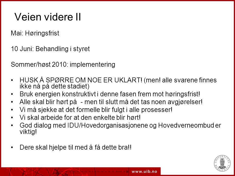 Veien videre II Mai: Høringsfrist 10 Juni: Behandling i styret Sommer/høst 2010: implementering HUSK Å SPØRRE OM NOE ER UKLART! (men! alle svarene fin