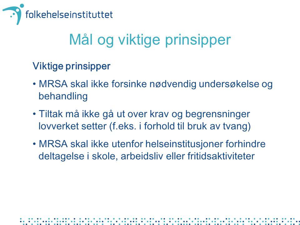 Viktige prinsipper MRSA skal ikke forsinke nødvendig undersøkelse og behandling Tiltak må ikke gå ut over krav og begrensninger lovverket setter (f.eks.