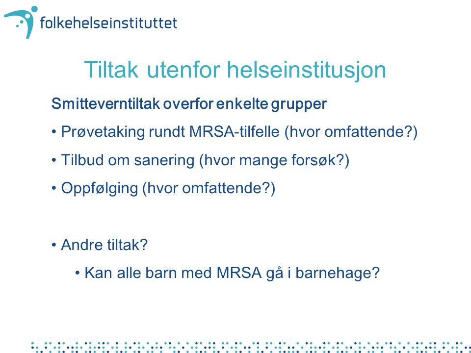 Smitteverntiltak overfor enkelte grupper Prøvetaking rundt MRSA-tilfelle (hvor omfattende?) Tilbud om sanering (hvor mange forsøk?) Oppfølging (hvor omfattende?) Andre tiltak.