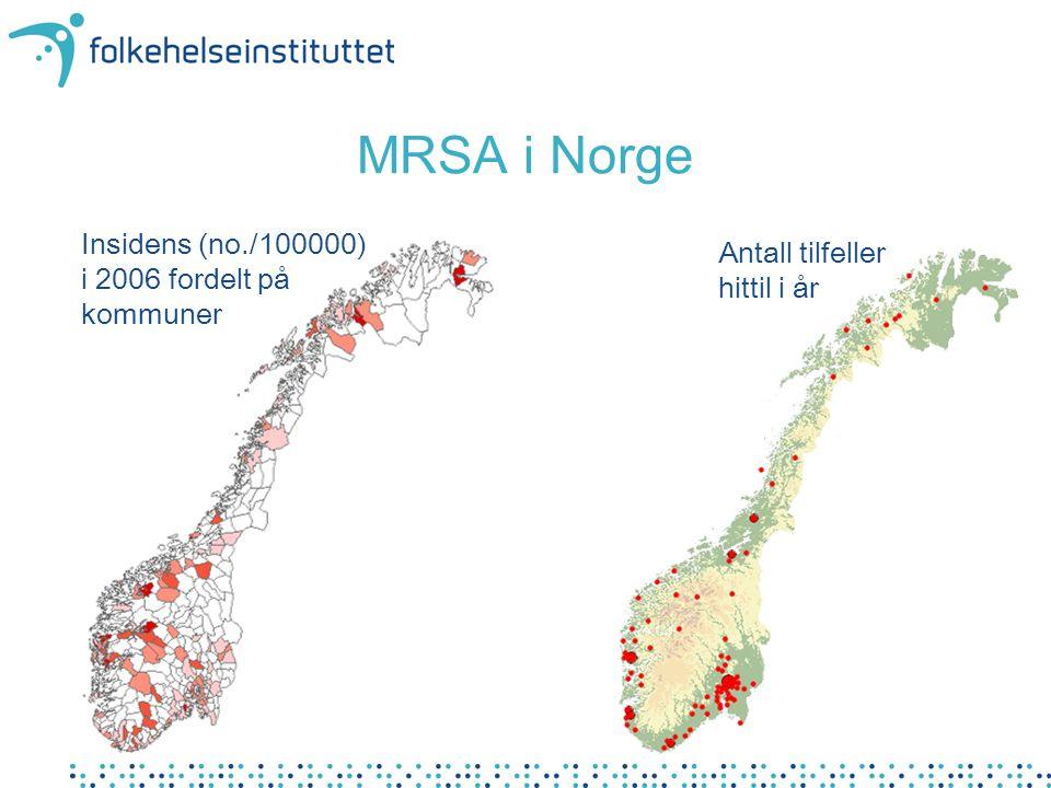 MRSA i Norge Insidens (no./100000) i 2006 fordelt på kommuner Antall tilfeller hittil i år