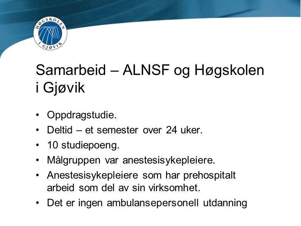 Samarbeid – ALNSF og Høgskolen i Gjøvik Oppdragstudie. Deltid – et semester over 24 uker. 10 studiepoeng. Målgruppen var anestesisykepleiere. Anestesi