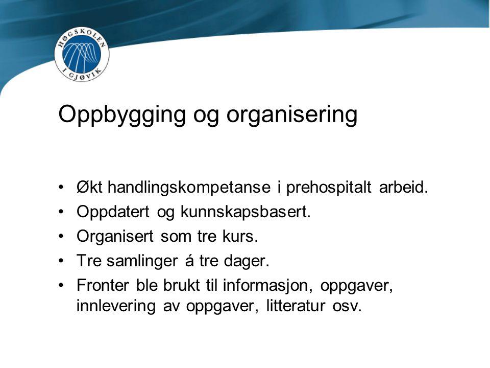 Oppbygging og organisering Økt handlingskompetanse i prehospitalt arbeid. Oppdatert og kunnskapsbasert. Organisert som tre kurs. Tre samlinger á tre d