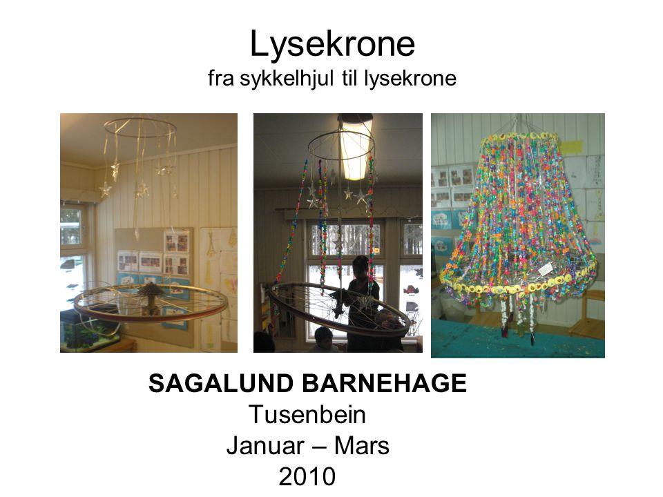 Lysekrone fra sykkelhjul til lysekrone SAGALUND BARNEHAGE Tusenbein Januar – Mars 2010