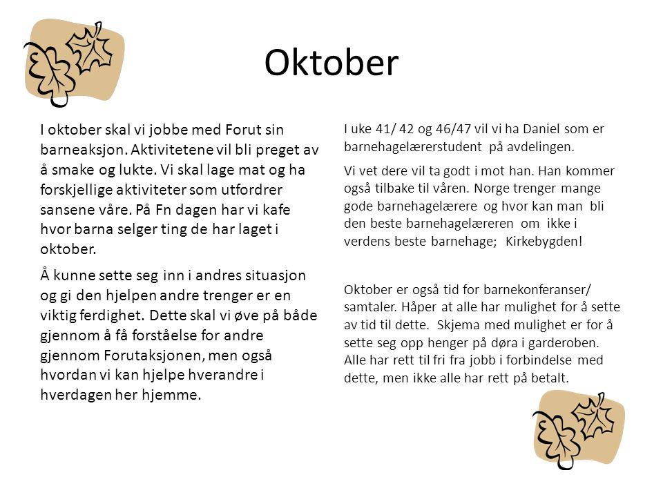 Oktober I oktober skal vi jobbe med Forut sin barneaksjon. Aktivitetene vil bli preget av å smake og lukte. Vi skal lage mat og ha forskjellige aktivi