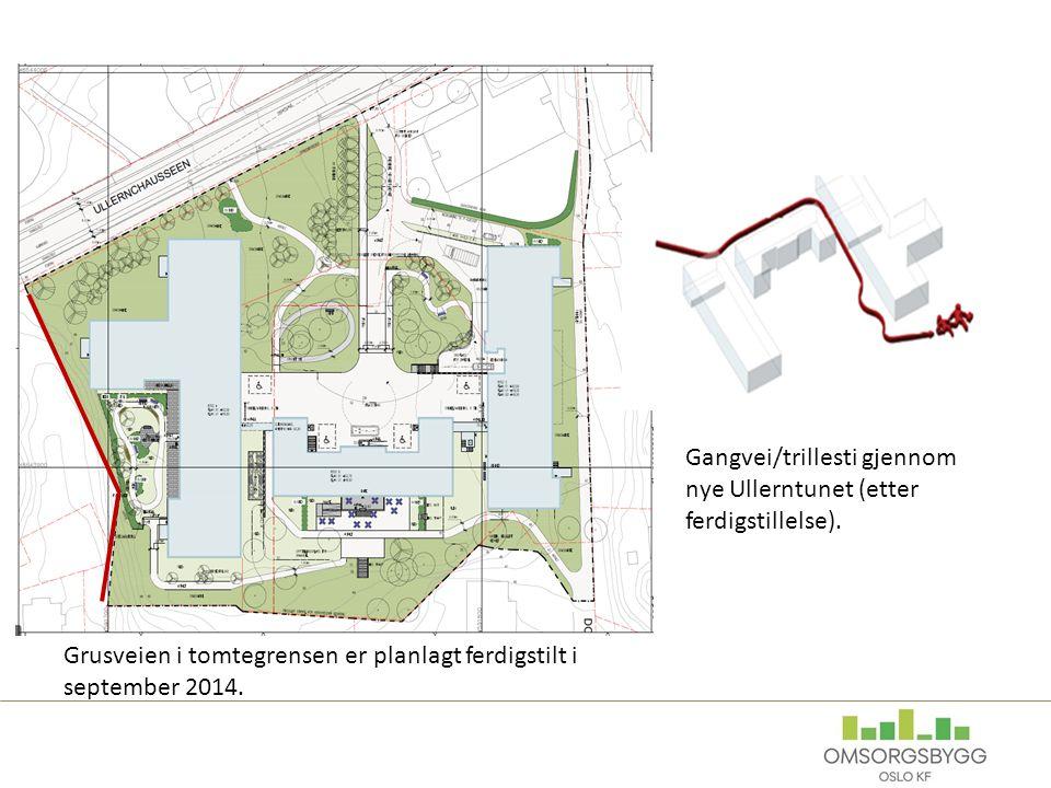 Grusveien i tomtegrensen er planlagt ferdigstilt i september 2014. Gangvei/trillesti gjennom nye Ullerntunet (etter ferdigstillelse).