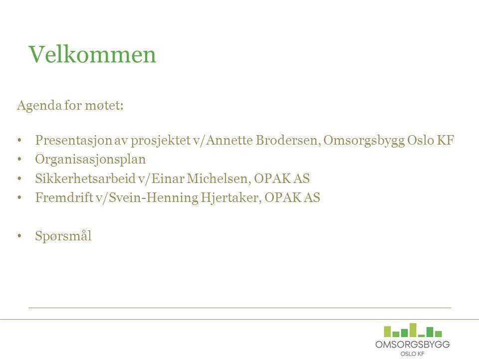 Agenda for møtet: Presentasjon av prosjektet v/Annette Brodersen, Omsorgsbygg Oslo KF Organisasjonsplan Sikkerhetsarbeid v/Einar Michelsen, OPAK AS Fr