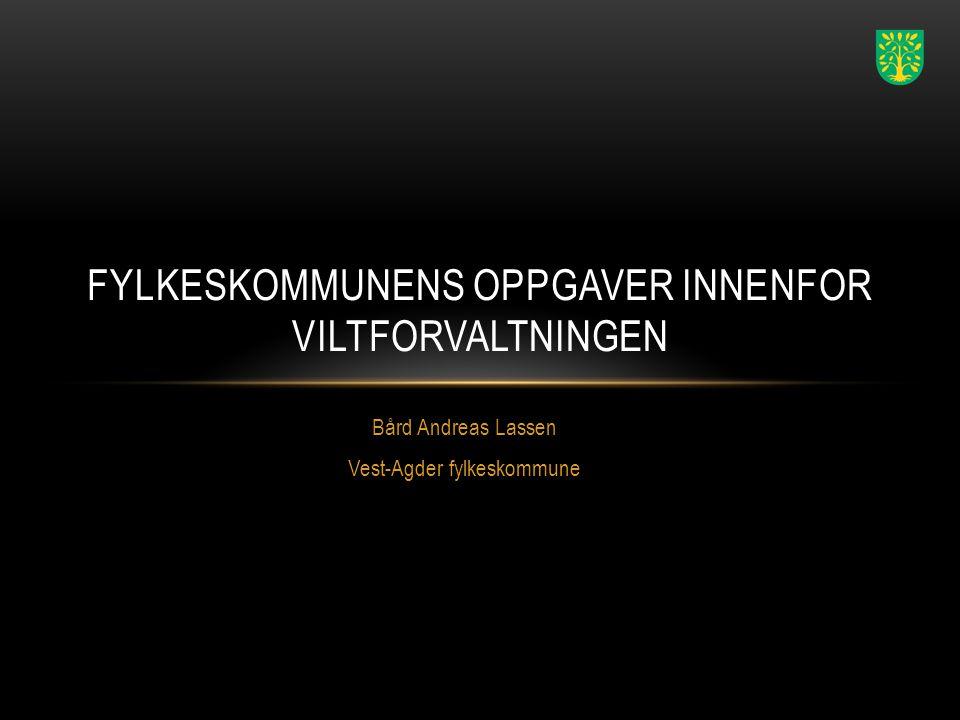 Bård Andreas Lassen Vest-Agder fylkeskommune FYLKESKOMMUNENS OPPGAVER INNENFOR VILTFORVALTNINGEN