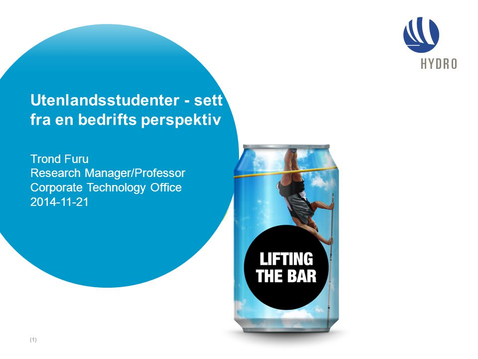 Utenlandsstudenter - sett fra en bedrifts perspektiv Trond Furu Research Manager/Professor Corporate Technology Office 2014-11-21 (1)
