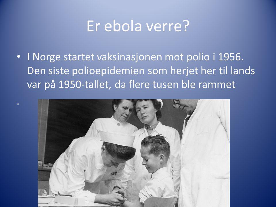 Er ebola verre. I Norge startet vaksinasjonen mot polio i 1956.