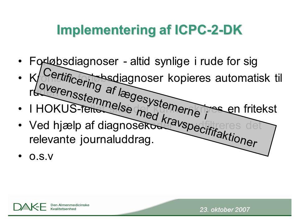 23. oktober 2007 Implementering af ICPC-2-DK Forløbsdiagnoser - altid synlige i rude for sig Kroniske forløbsdiagnoser kopieres automatisk til ruden I