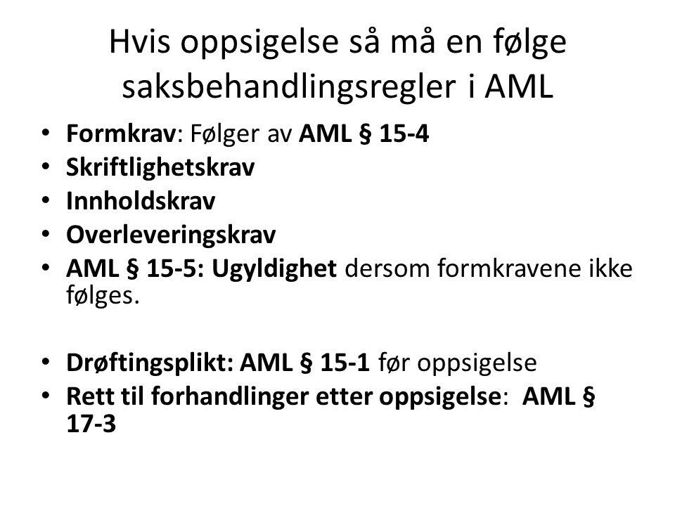 Hvis oppsigelse så må en følge saksbehandlingsregler i AML Formkrav: Følger av AML § 15-4 Skriftlighetskrav Innholdskrav Overleveringskrav AML § 15-5: