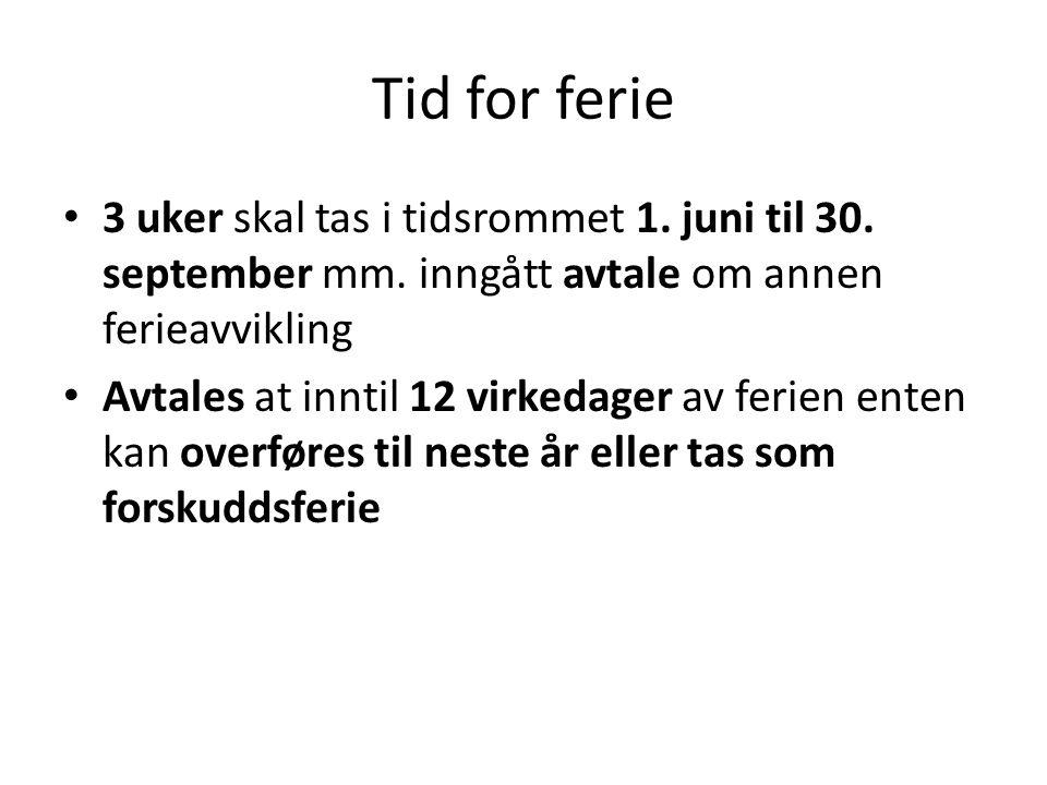 Tid for ferie 3 uker skal tas i tidsrommet 1. juni til 30. september mm. inngått avtale om annen ferieavvikling Avtales at inntil 12 virkedager av fer