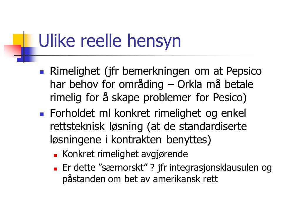 Ulike reelle hensyn Rimelighet (jfr bemerkningen om at Pepsico har behov for områding – Orkla må betale rimelig for å skape problemer for Pesico) Forh