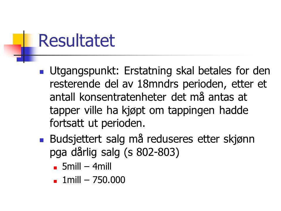 Resultatet Utgangspunkt: Erstatning skal betales for den resterende del av 18mndrs perioden, etter et antall konsentratenheter det må antas at tapper