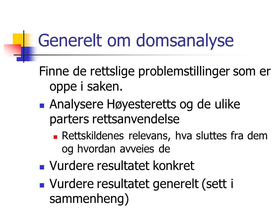 Generelt om domsanalyse Finne de rettslige problemstillinger som er oppe i saken. Analysere Høyesteretts og de ulike parters rettsanvendelse Rettskild